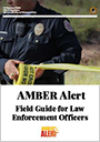 AMBER Alert Field Guide for Law Enforcement Officers - PDF document